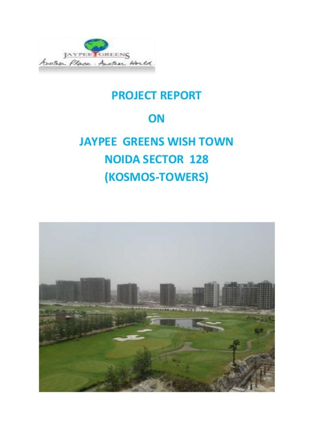 PROJECT REPORT ON JAYPEE GREENS WISH TOWN NOIDA SECTOR 128 (KOSMOS-TOWERS)