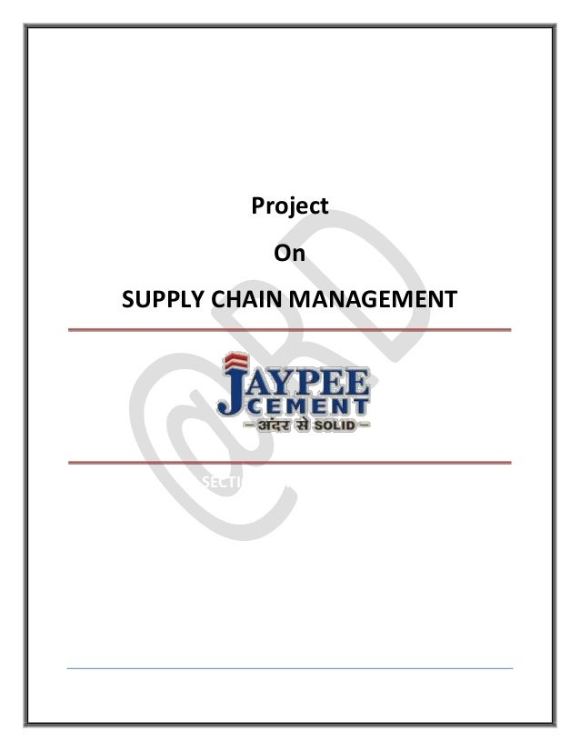 Project                           On          SUPPLY CHAIN MANAGEMENT                  SECTION – A (Marketing)Submitted To...
