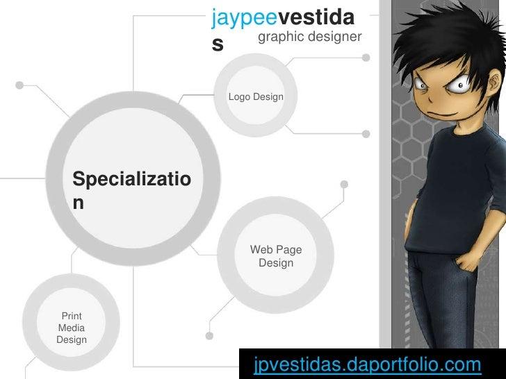 jaypeevestidas<br />graphic designer<br />Logo Design<br />Specialization<br />Web Page<br />Design<br />Print Media Desig...