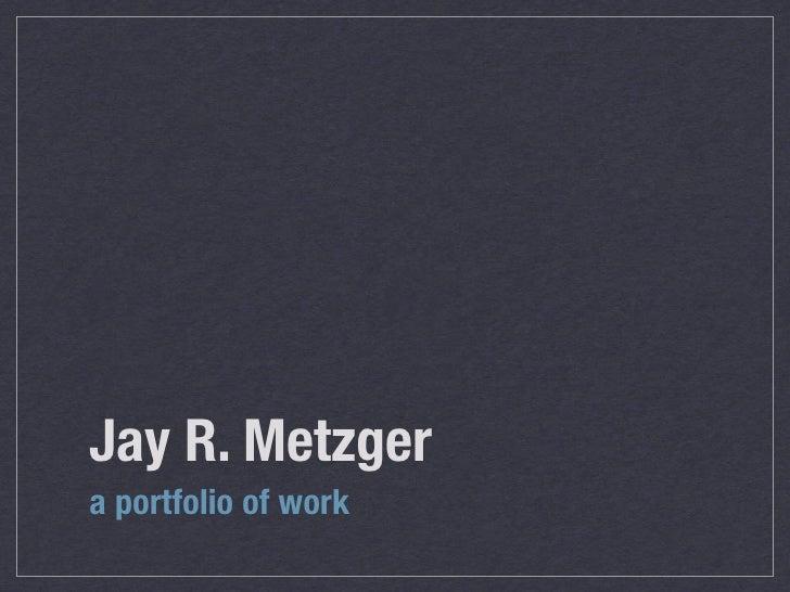 Jay R. Metzger a portfolio of work
