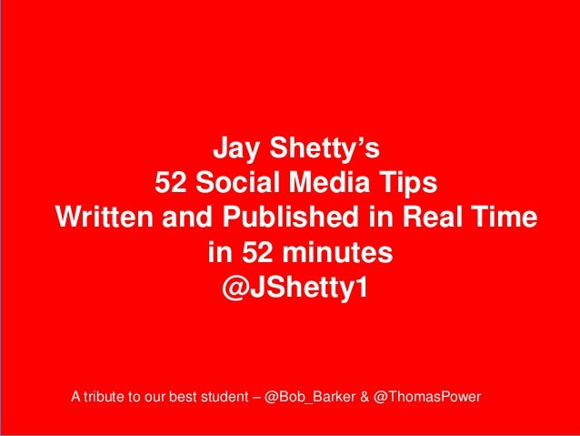 Jay Shetty's 52 Social Media Tips Written and Published in Real Time in 52 minutes @JShetty1 A tribute to our best student...