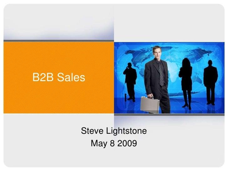 B2B Sales<br />Steve Lightstone<br />May 8 2009<br />