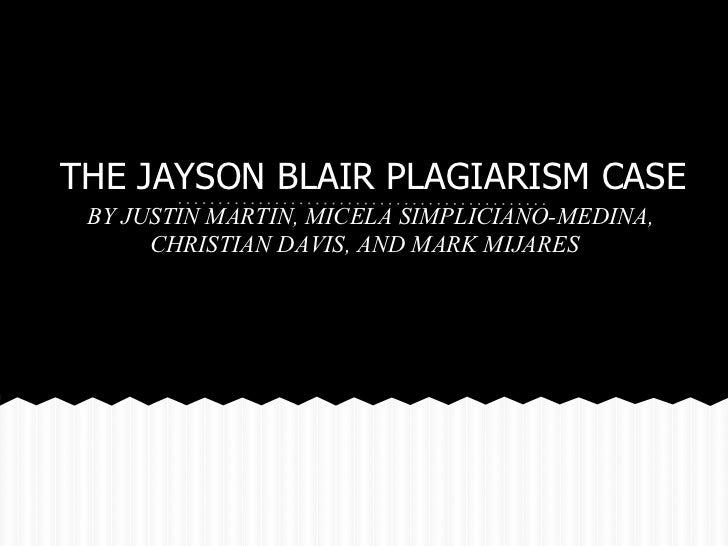 THE JAYSON BLAIR PLAGIARISM CASE BY JUSTIN MARTIN, MICELA SIMPLICIANO-MEDINA,      CHRISTIAN DAVIS, AND MARK MIJARES