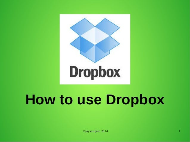 ©jaysonijalo 2014 1 How to use Dropbox