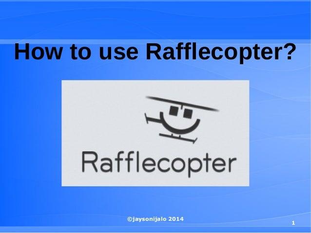 ©jaysonijalo 2014 1 How to use Rafflecopter?