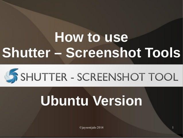©jaysonijalo 2014 1 How to use Shutter – Screenshot Tools Ubuntu Version