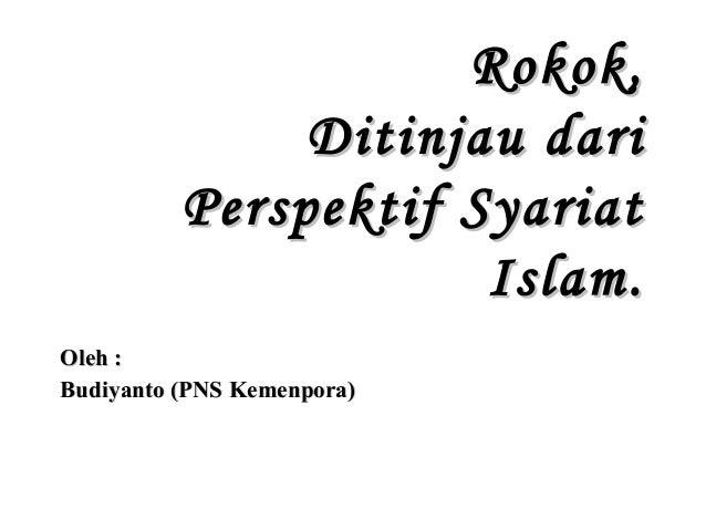 Rokok, Ditinjau dari Perspektif Syariat Islam. Oleh : Budiyanto (PNS Kemenpora)