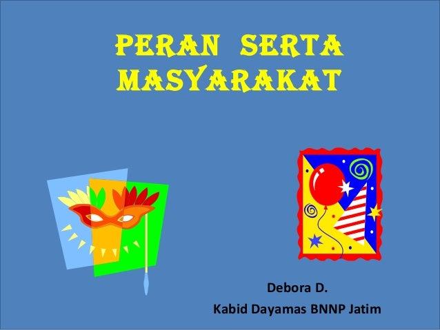 Peran serta masyarakat Debora D. Kabid Dayamas BNNP Jatim