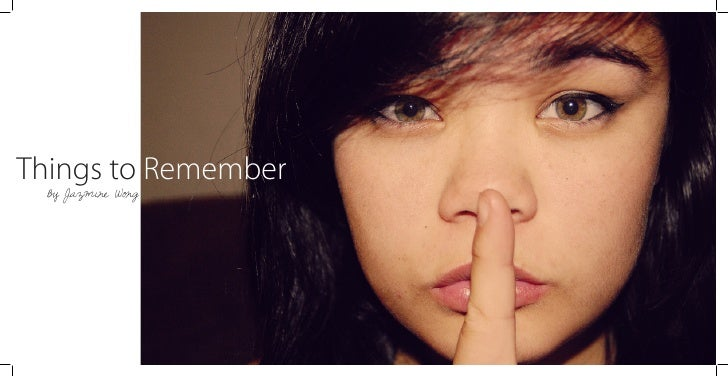 Things to Remember   By Jazmine Wong