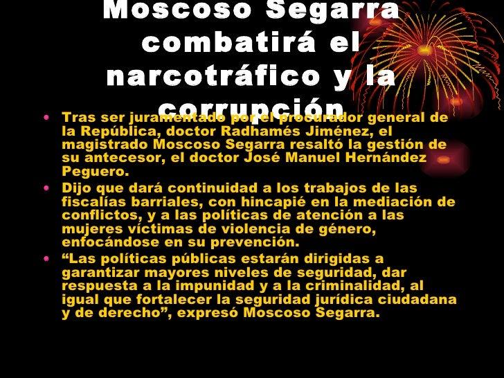 Moscoso Segarra combatirá el narcotráfico y la corrupción <ul><li>Tras ser juramentado por el procurador general de la Rep...