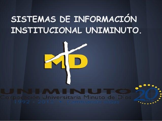 SISTEMAS DE INFORMACIÓNINSTITUCIONAL UNIMINUTO.