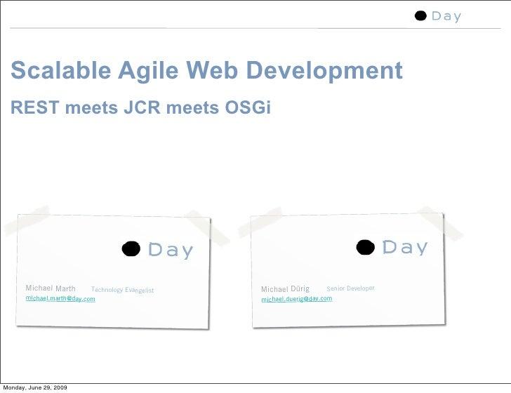 Scalable Agile Web Development   REST meets JCR meets OSGi            Michael Marth       Technology Evangelist   Michael ...