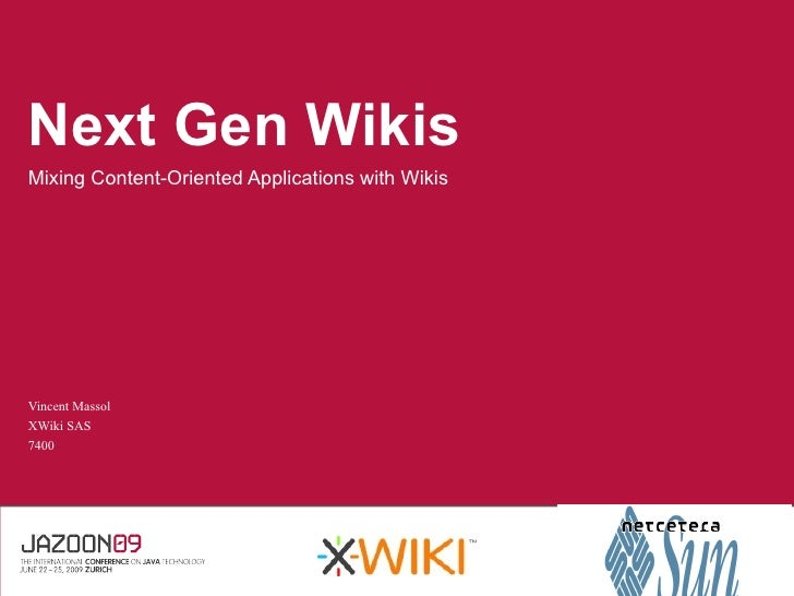 Next Gen Wikis Mixing Content-Oriented Applications with Wikis     Vincent Massol XWiki SAS 7400