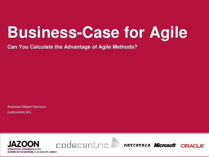 Business-Case for AgileCan You Calculate the Advantage of Agile Methods?Andreas Ebbert-Karroumcodecentric AG
