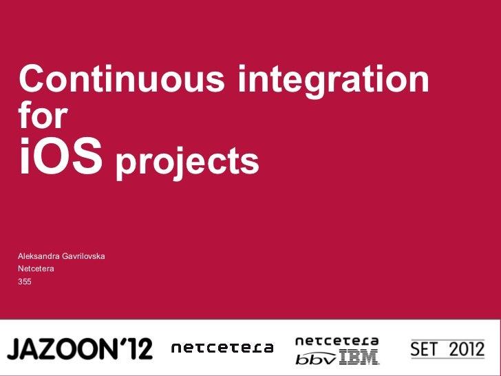 Continuous integrationforiOS projectsAleksandra GavrilovskaNetcetera355