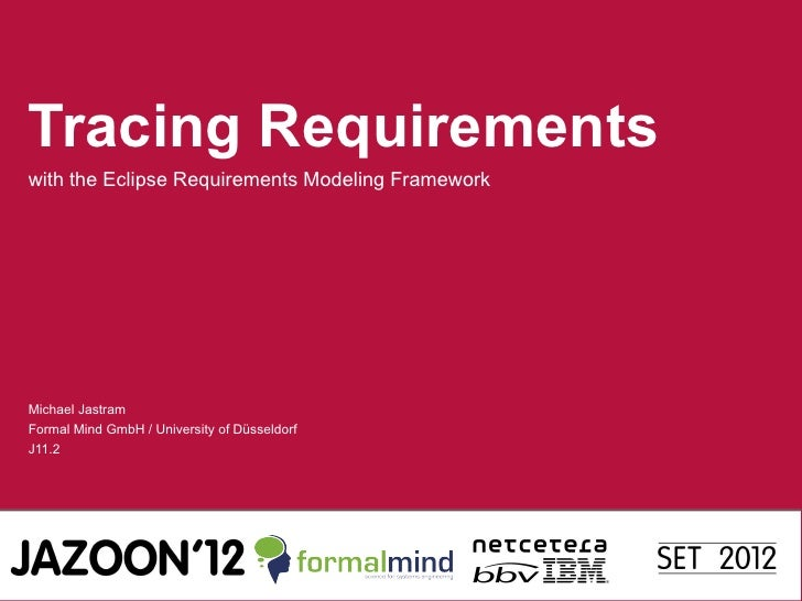 Tracing Requirementswith the Eclipse Requirements Modeling FrameworkMichael JastramFormal Mind GmbH / University of Düssel...