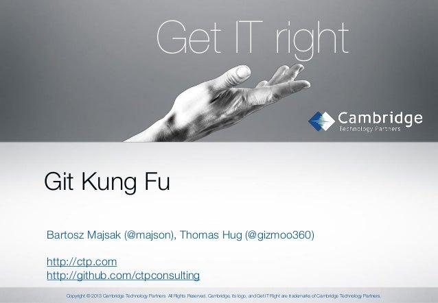 Get IT right Git Kung Fu Bartosz Majsak (@majson), Thomas Hug (@gizmoo360)  http://ctp.com http://github.com/ctpconsulting...
