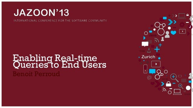 Enabling Real-time Queries to End Users Benoit Perroud