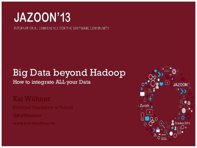 Big Data beyond Hadoop How to integrate ALL your Data  Kai Wähner Principal Consultant at Talend @KaiWaehner www.kai-waehn...