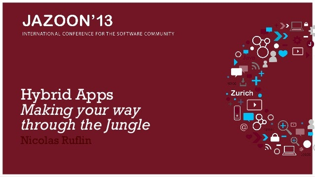 Hybrid Apps Making your way through the Jungle Nicolas Ruflin