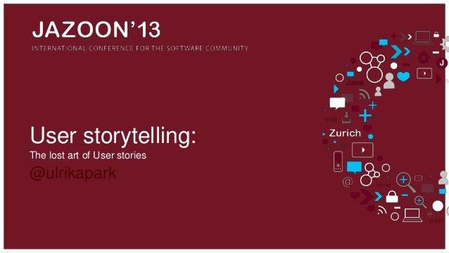 User storytelling: The lost art of User stories  @ulrikapark