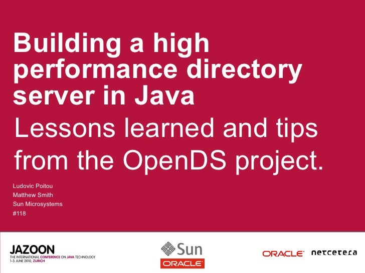 Building a high performance directory server in Java Lessons learned and tips from the OpenDS project. Ludovic Poitou Matt...