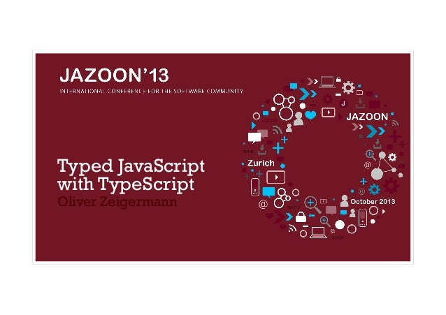 Typed JavaScript with TypeScript Oliver Zeigermann