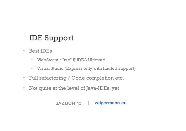IDE Support • Best IDEs • WebStorm / IntelliJ IDEA Ultimate • Visual Studio (Express only with limited support)  • Ful...