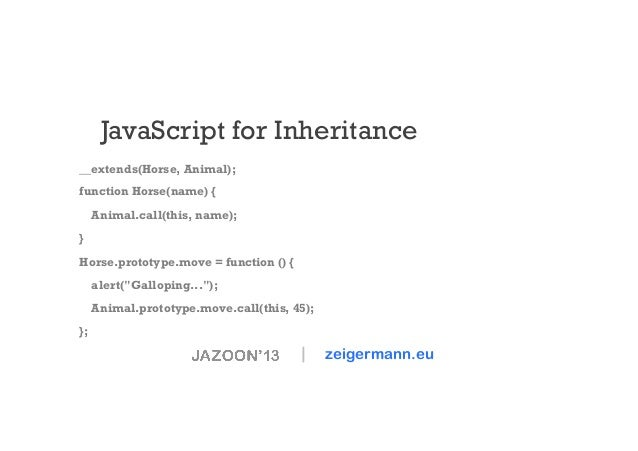 JavaScript for Inheritance __extends(Horse, Animal); function Horse(name) { Animal.call(this, name); } Horse.prototype.mov...