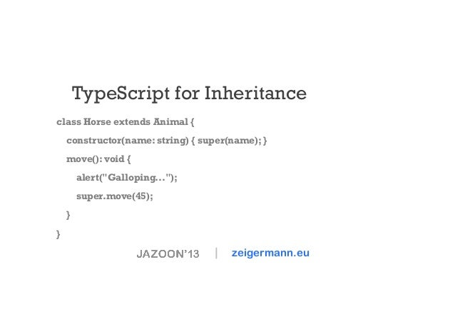 """TypeScript for Inheritance class Horse extends Animal { constructor(name: string) { super(name); } move(): void { alert(""""G..."""