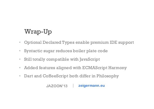 Wrap-Up • Optional Declared Types enable premium IDE support • Syntactic sugar reduces boiler plate code • Still totall...