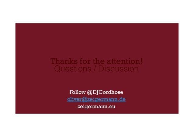 Thanks for the attention! Questions / Discussion! ! ! Follow @DJCordhose oliver@zeigermann.de zeigermann.eu