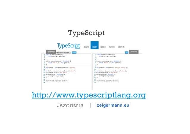 TypeScript  http://www.typescriptlang.org    zeigermann.eu