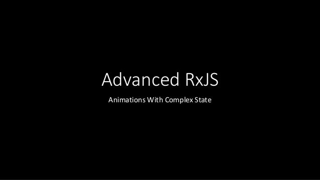 Advanced RxJS Animations With Complex State