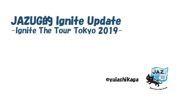JAZUG的 Ignite Update -Ignite The Tour Tokyo 2019- @yuiashikaga