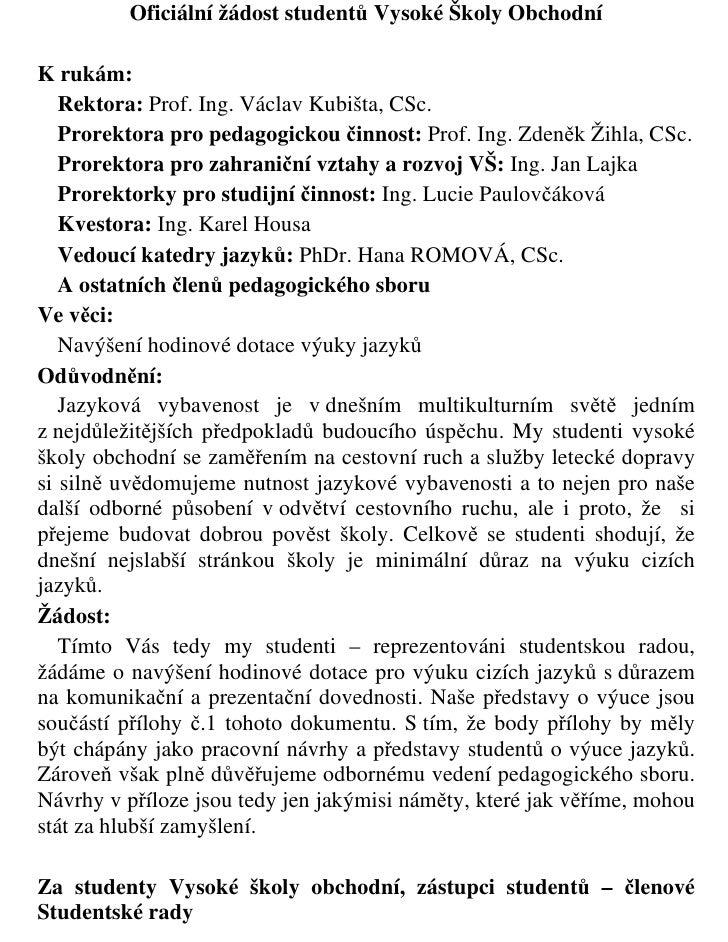 Oficiální žádost studentů Vysoké Školy Obchodní  K rukám:    Rektora: Prof. Ing. Václav Kubišta, CSc.    Prorektora pro pe...