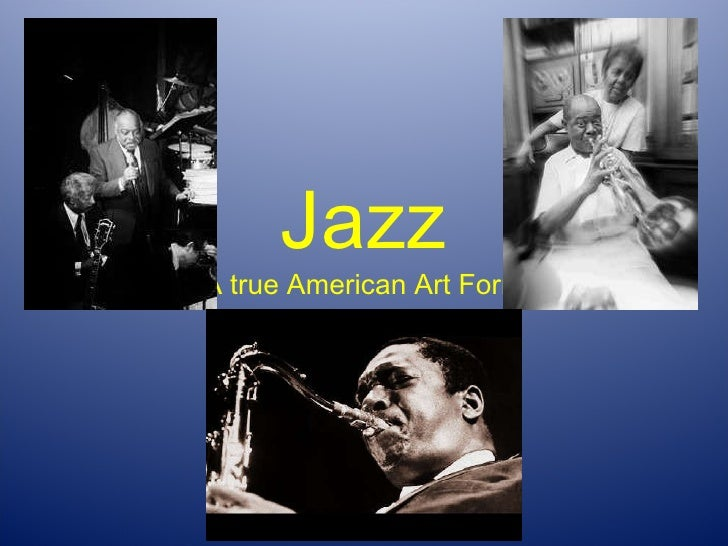 Jazz A true American Art Form