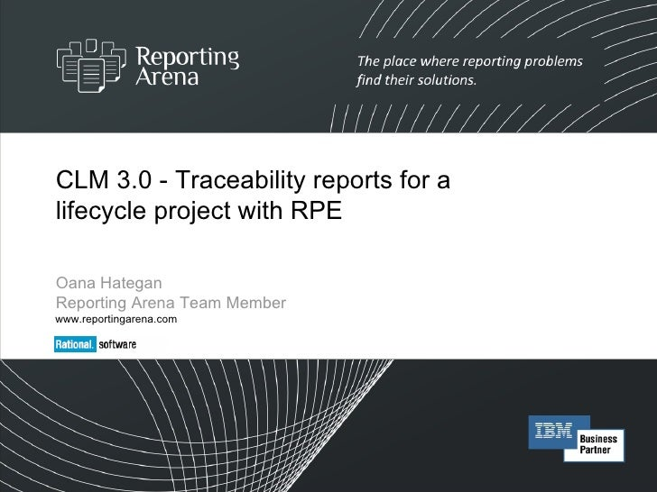 CLM 3.0 - Traceability reports for a lifecycle project with RPE Oana Hategan  Reporting Arena Team Member www.reportingare...