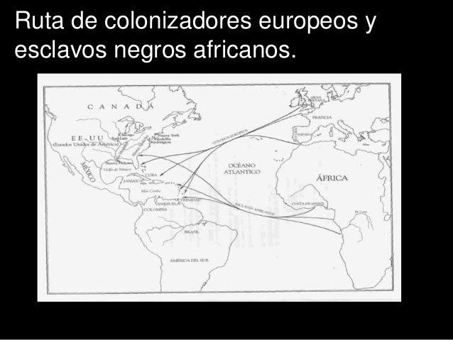 Ruta de colonizadores europeos yesclavos negros africanos.