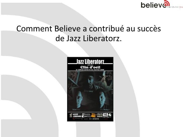 Comment Believe a contribué au succès de Jazz Liberatorz.
