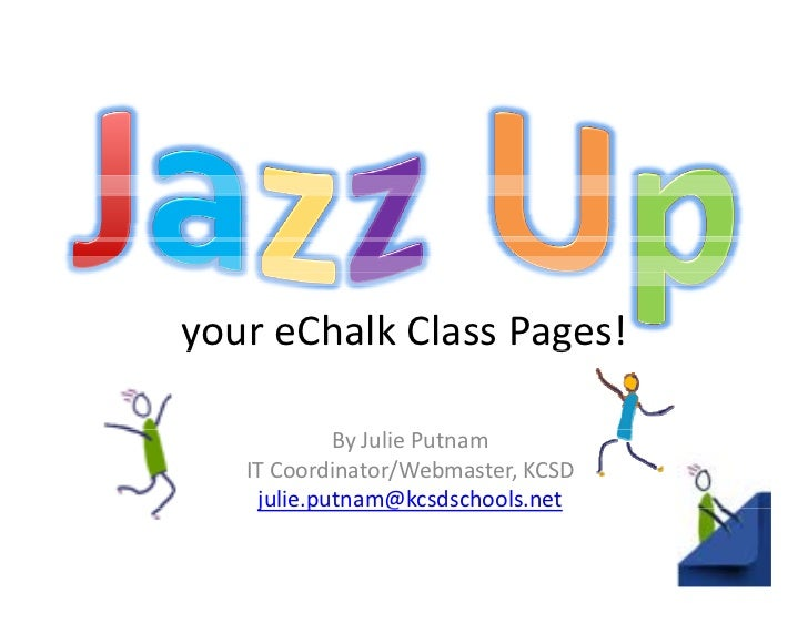 y                   g your eChalk Class Pages!              By Julie Putnam    IT Coordinator/Webmaster, KCSD     j     ju...