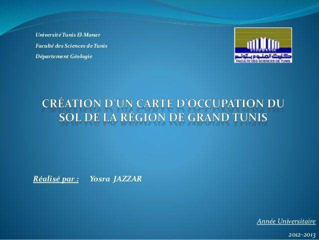 Université Tunis El-Manar  Faculté des Sciences de Tunis  Département Géologie  Réalisé par : Yosra JAZZAR  Année Universi...