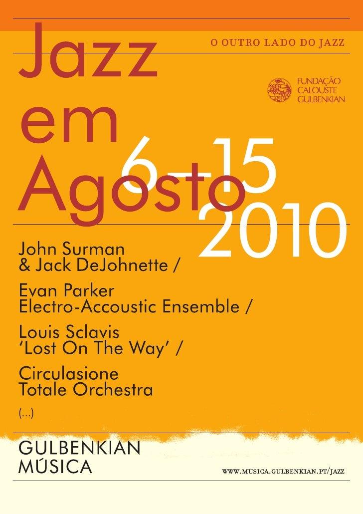 Jazz em Agosto 2010            A 6 a 15 de Agosto Fundação Calouste Gulbenkian