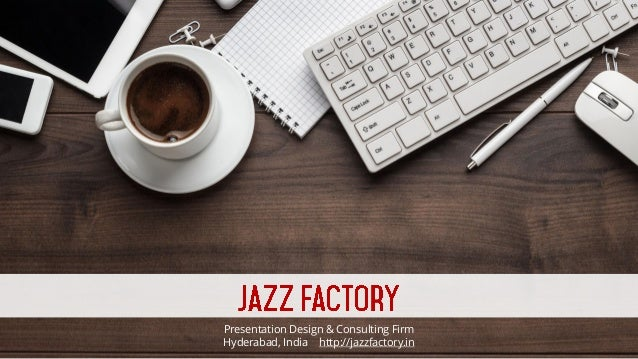 Presentation Design & Consulting Firm Hyderabad, India http://jazzfactory.in