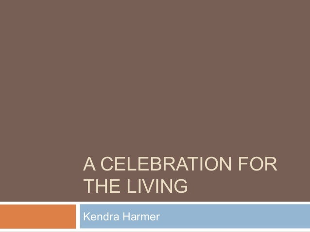 A CELEBRATION FOR THE LIVING Kendra Harmer