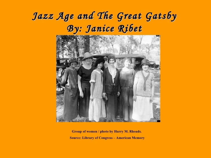 Jazz Age By: Janice Jazz Age and The Great Gatsby By: Janice Ribet Group of women / photo by Harry M. Rhoads.  Source: Lib...