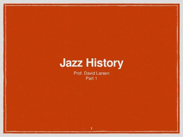 Jazz History Prof. David Larsen Part 1 1