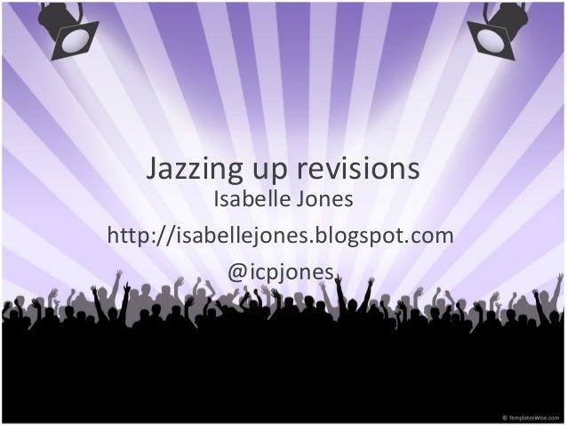 Jazzing up revisionsIsabelle Joneshttp://isabellejones.blogspot.com@icpjones