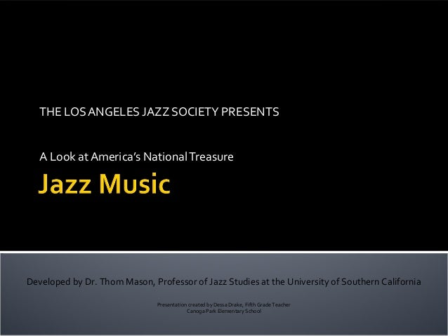 THE LOS ANGELES JAZZ SOCIETY PRESENTS   A Look at America's National TreasureDeveloped by Dr. Thom Mason, Professor of Jaz...