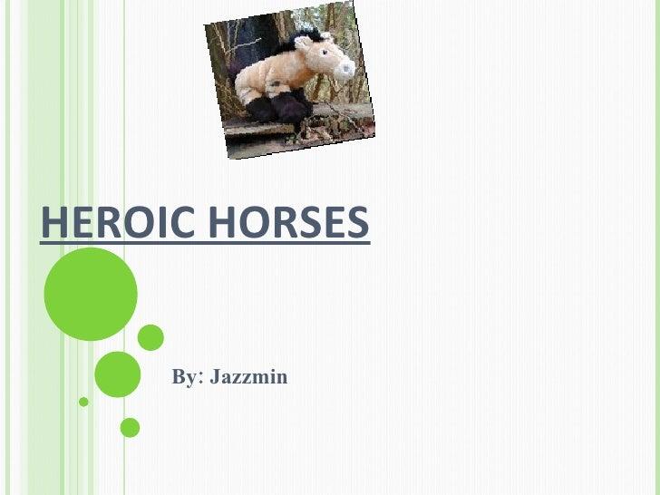 HEROIC HORSES By: Jazzmin